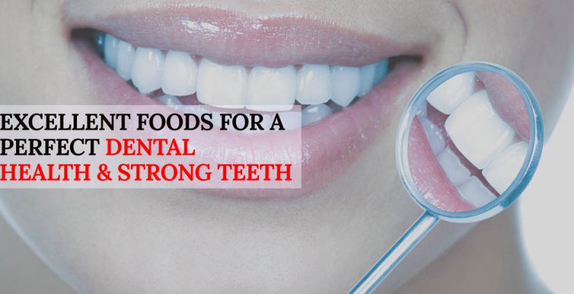 Excellent Foods for a Perfect Dental Health & Strong Teeth