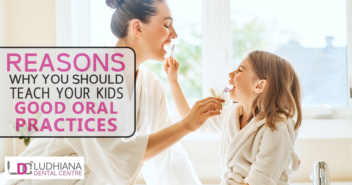 Reasons Why You Should Teach Your Kids Good Oral Practices