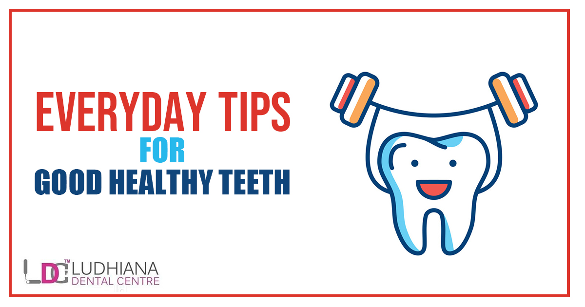 Everyday Tips for Good Healthy Teeth