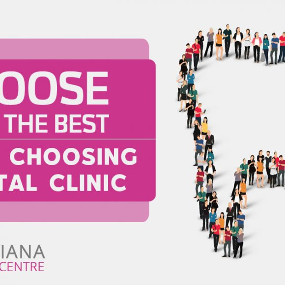 What are the factors you need to determine to choose the best dental clinic?
