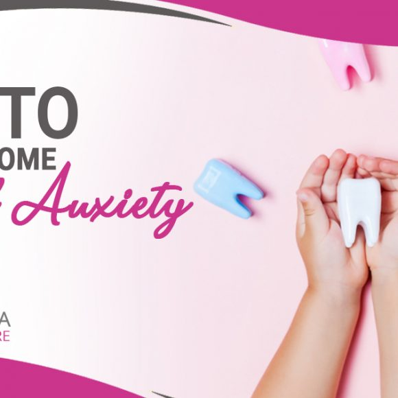 Tips to Overcome Dental Anxiety