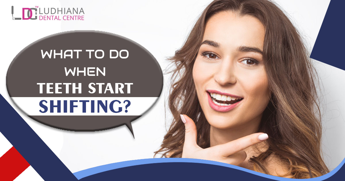 what to do when Teeth Start Shifting?