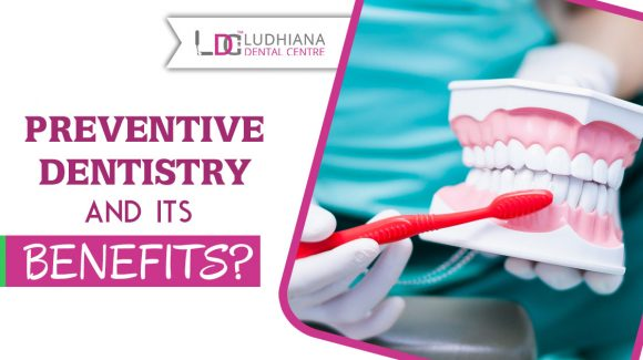 Preventive Dentistry and its benefits?