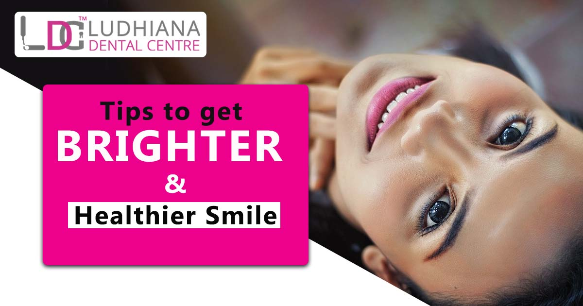 Tips to get Brighter and Healthier Smile