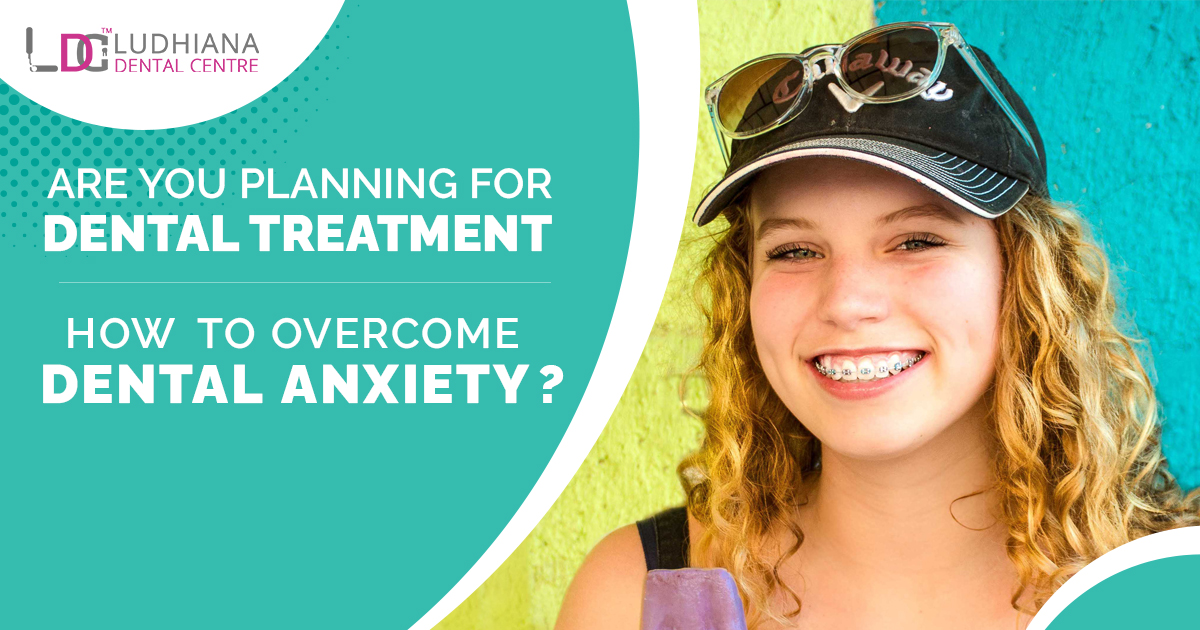 Are you planning to get dental treatment and how to overcome Dental anxiety during a pandemic?
