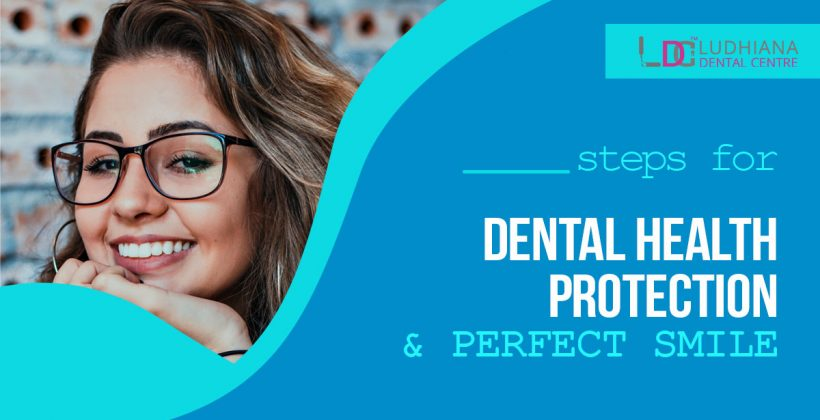 What are the certain Dental Health Protection and perfect smile Steps by Dentists?