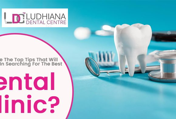 What are the top tips that will help you in searching for the best dental clinic?