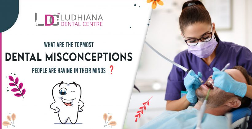 What are the topmost dental misconceptions people are having in their minds?