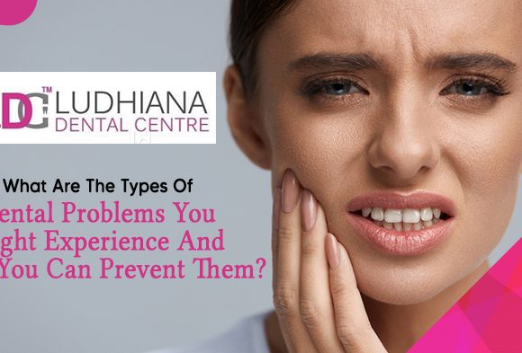 What are the types of dental problems you might experience and how you can prevent them?