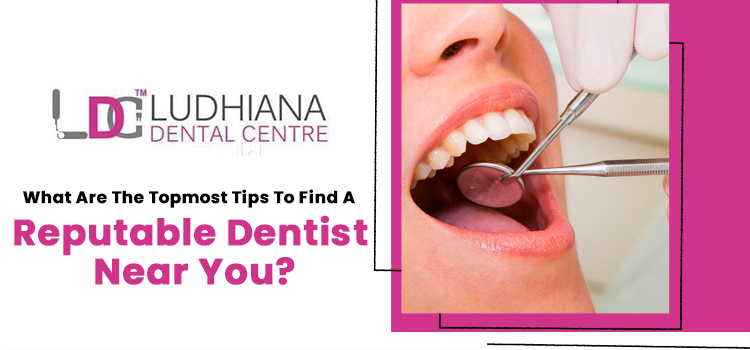 What are the topmost tips to find a reputable dentist near you?