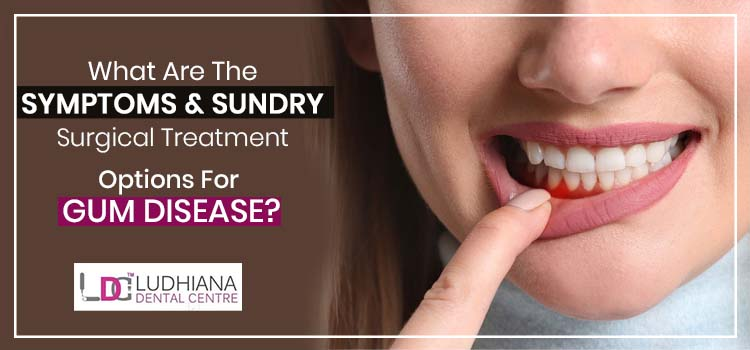 What are the symptoms & sundry surgical treatment options for gum disease?