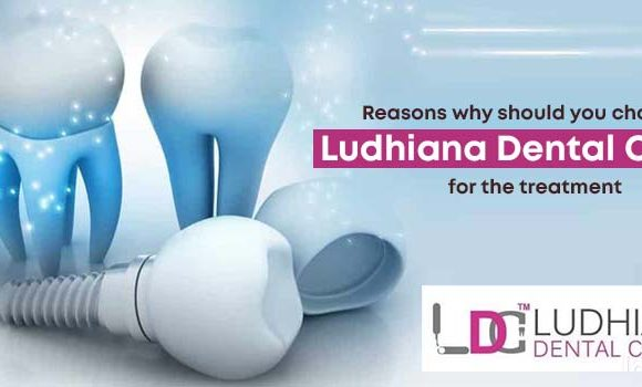 Reasons why should you choose Ludhiana Dental Clinic for the treatment