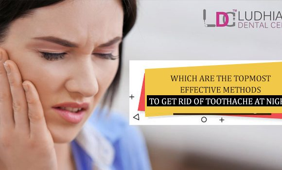 Which are the topmost effective methods to get rid of toothache at night?